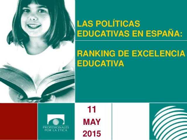LAS POLÍTICAS EDUCATIVAS EN ESPAÑA: RANKING DE EXCELENCIA EDUCATIVA 11 MAY 2015