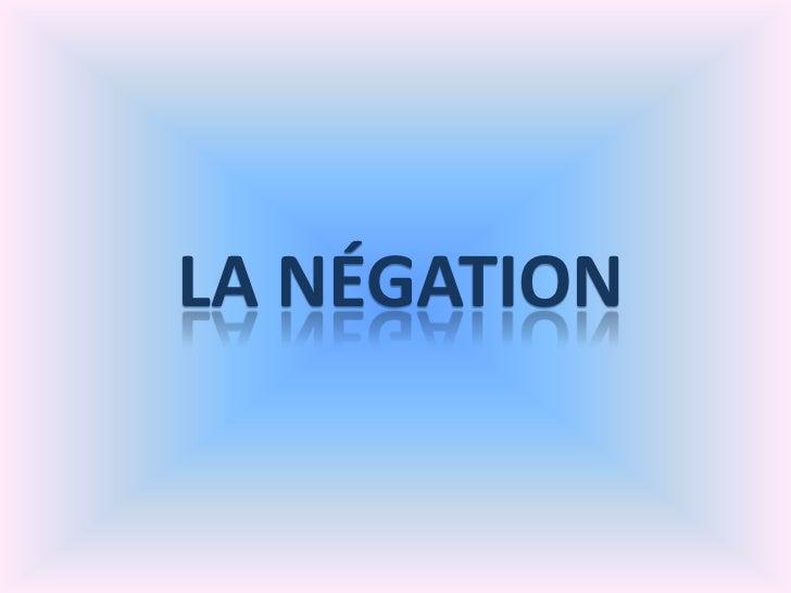 LA NÉGATION<br />
