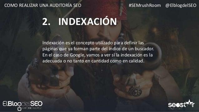 #SEMrushRoom @ElblogdelSEOCOMO REALIZAR UNA AUDITORÍA SEO HERRAMIENTAS 1. INDEXACIÓN Screaming Frog Gratis (<500 urls) ind...