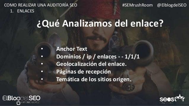 #SEMrushRoom @ElblogdelSEOCOMO REALIZAR UNA AUDITORÍA SEO 1. ENLACES • Emparejamos Semrush con Search Console • Comprobamo...