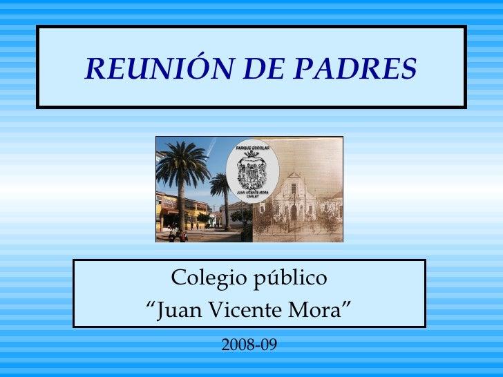 """REUNIÓN DE PADRES Colegio público """" Juan Vicente Mora"""" 2008-09"""