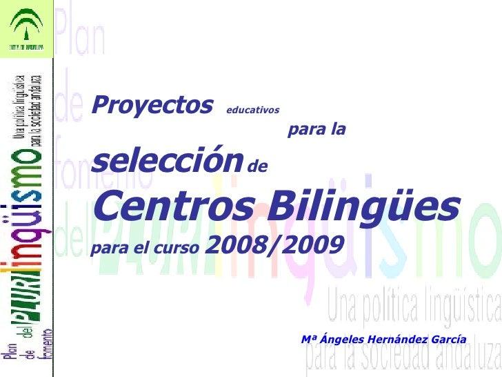 Proyectos  educativos   para la  selección  de Centros Bilingües   para el curso  2008/2009 Mª Ángeles Hernández García