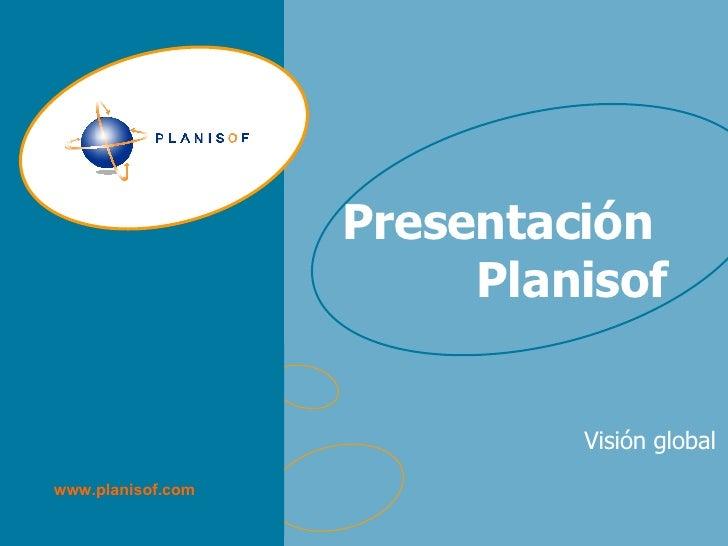 Visión global Marzo 2006 Presentación  Planisof   Visión global www.planisof.com