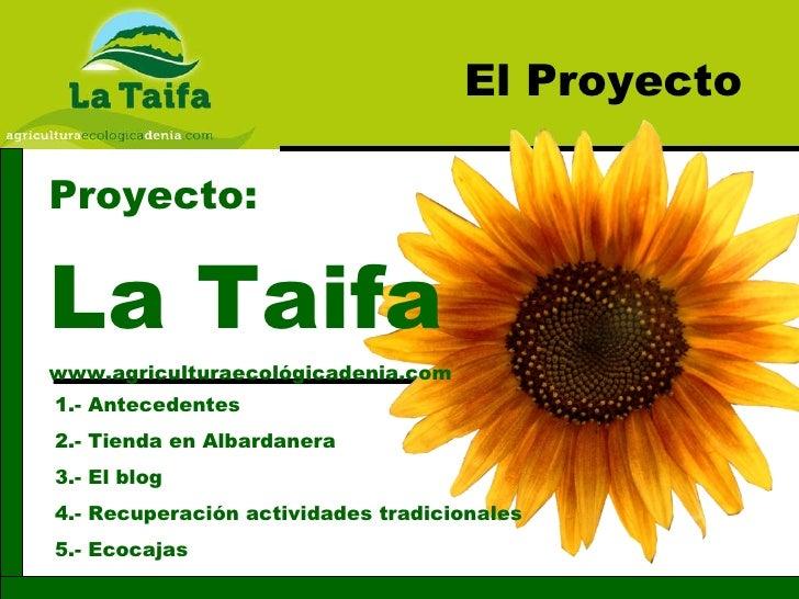 Proyecto: La Taifa www.agriculturaecológicadenia.com El Proyecto 1.- Antecedentes 2.- Tienda en Albardanera 3.- El blog 4....