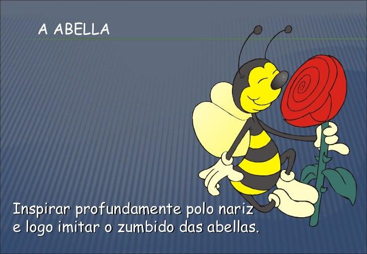 Inspirar profundamente polo nariz e logo imitar o zumbido das abellas. A ABELLA