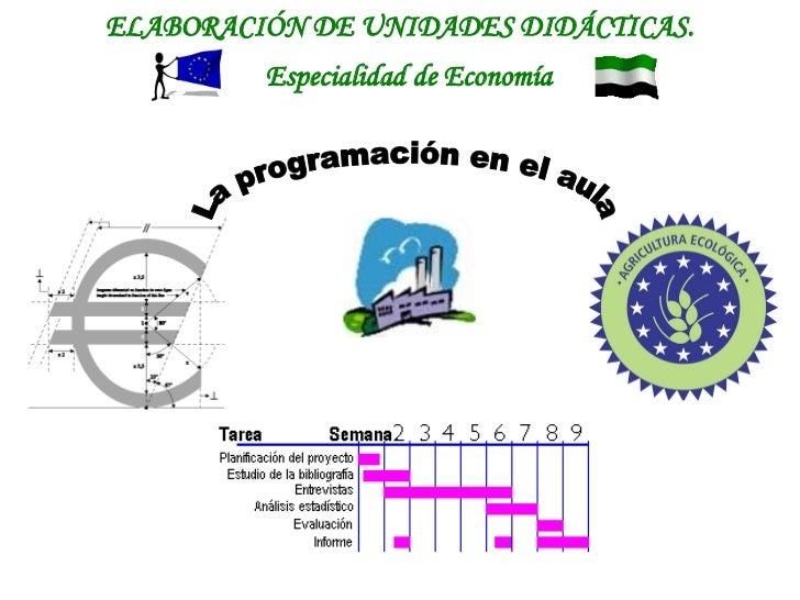 ELABORACIÓN DE UNIDADES DIDÁCTICAS. Especialidad de Economía   La programación en el aula