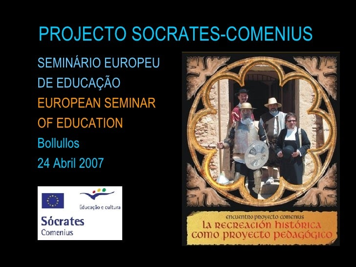 PROJECTO SOCRATES-COMENIUS <ul><li>SEMINÁRIO EUROPEU  </li></ul><ul><li>DE EDUCAÇÃO </li></ul><ul><li>EUROPEAN SEMINAR  </...