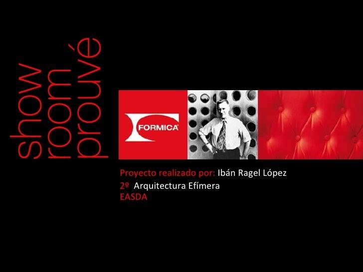 Proyecto realizado por:  Ibán Ragel López 2º  Arquitectura Efímera EASDA