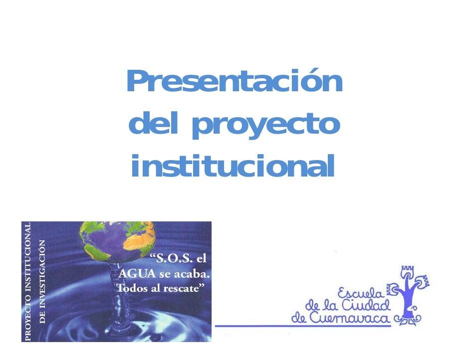 Presentación P         ió del d l proyecto            t institucional