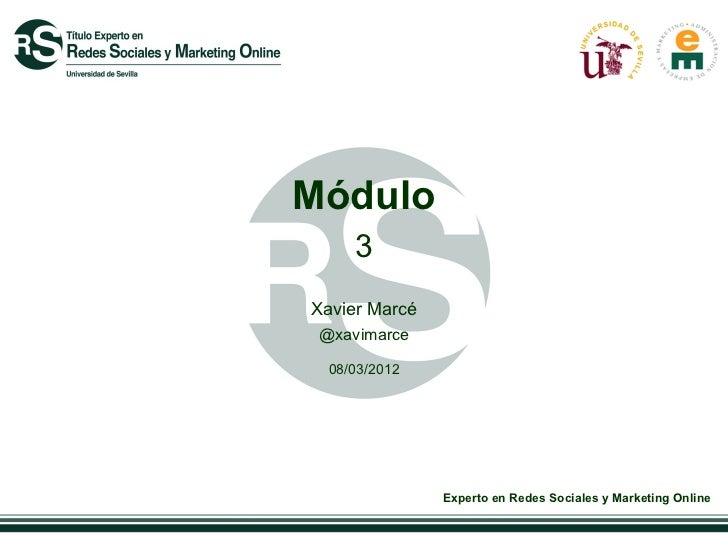 Módulo     3Xavier Marcé @xavimarce  08/03/2012               Experto en Redes Sociales y Marketing Online