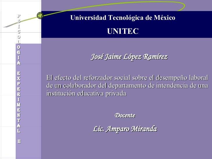 Universidad Tecnológica de México UNITEC José Jaime López Ramírez El efecto del reforzador social sobre el desempeño labor...