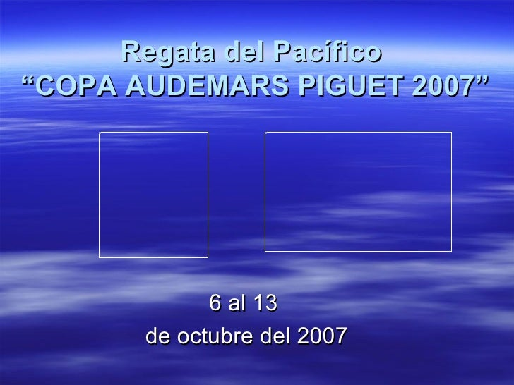 """Regata del Pacífico  """"COPA AUDEMARS PIGUET 2007"""" 6 al 13  de octubre del 2007"""