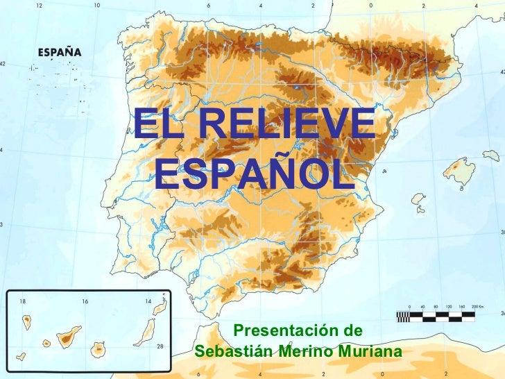 EL RELIEVE ESPAÑOL Presentación de Sebastián Merino Muriana