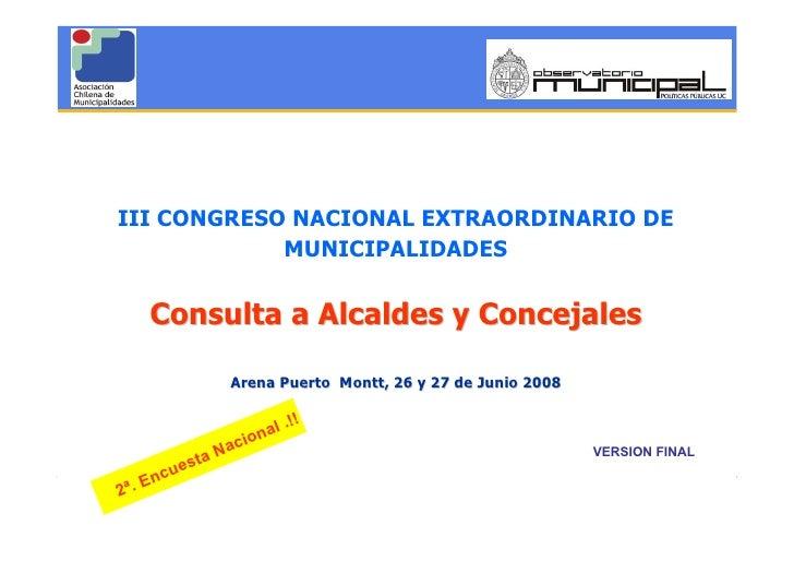 III CONGRESO NACIONAL EXTRAORDINARIO DE             MUNICIPALIDADES          Consulta a Alcaldes y Concejales             ...