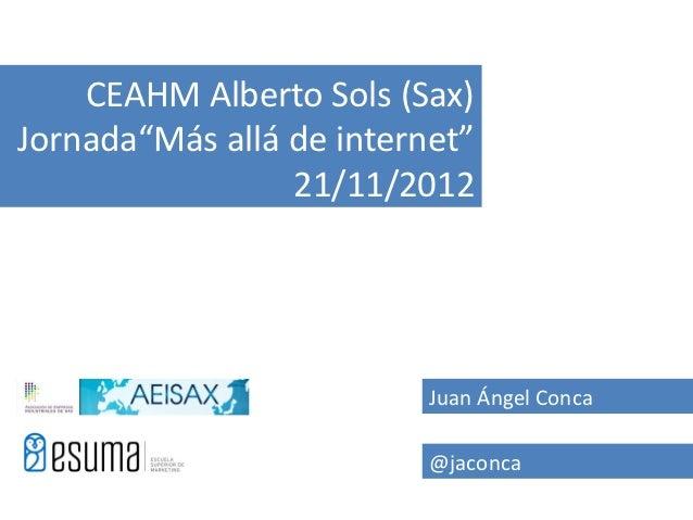 """CEAHM Alberto Sols (Sax)Jornada""""Más allá de internet""""                 21/11/2012                          Juan Ángel Conca..."""