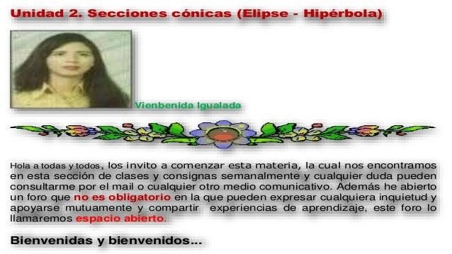 Unidad 2. Secciones cónicas (Elipse - Hipérbola) Vienbenida Igualada Hola a todas y todos, los invito a comenzar esta mate...