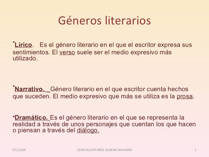 Géneros literarios <ul><li>Lírico .   Es el género literario en el que el escritor expresa sus sentimientos. El  verso  su...