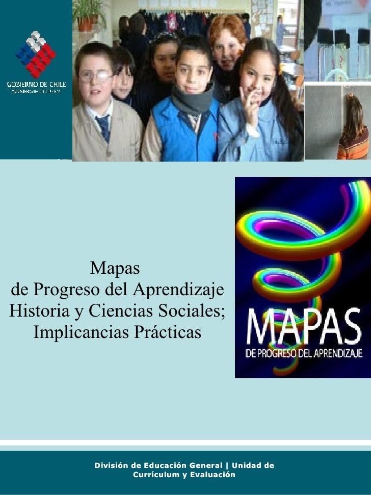 División de Educación General | Unidad de Currículum y Evaluación Mapas  de Progreso del Aprendizaje Historia y Ciencias S...