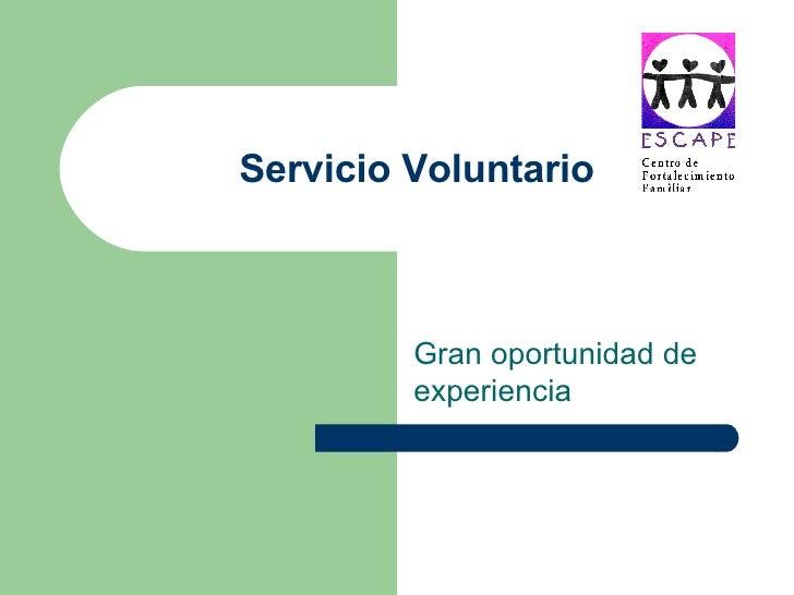 Servicio Voluntario             Gran oportunidad de          experiencia