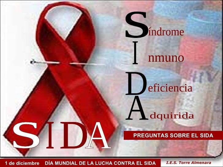 s I D A PREGUNTAS SOBRE EL SIDA índrome nmuno 1 de diciembre  DÍA MUNDIAL DE LA LUCHA CONTRA EL SIDA eficiencia dquirida s...