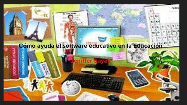 Cómo ayuda el software educativo en la Educación Jeniffer Sayay
