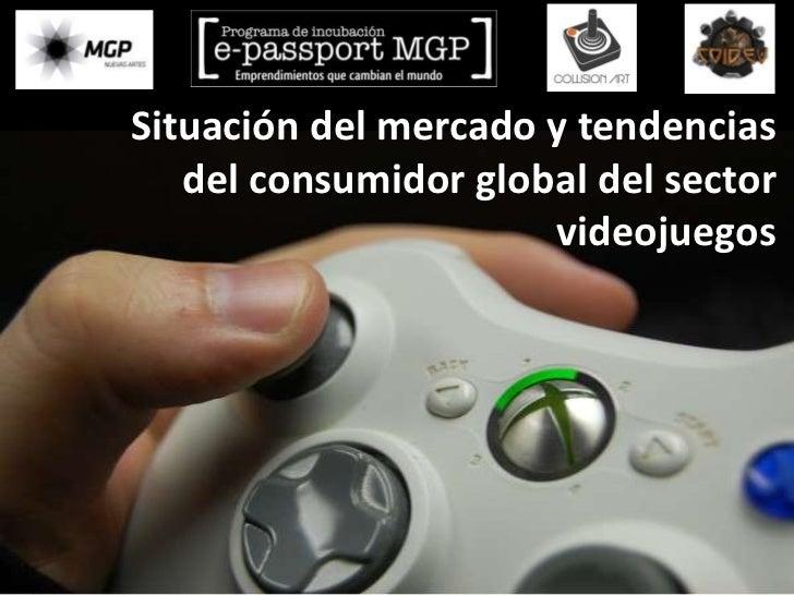 Situación del mercado y tendencias   del consumidor global del sector                      videojuegos