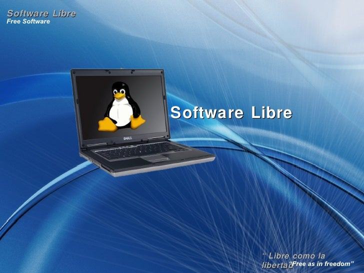 """ Libre como la libertad"" Free Software "" Free as in freedom"" Software Libre Software Libre"
