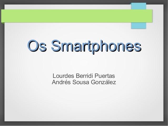 Os SmartphonesOs Smartphones Lourdes Berridi Puertas Andrés Sousa González