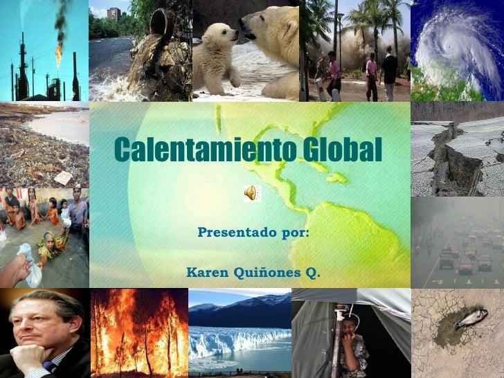Calentamiento Global Presentado por : Karen Quiñones Q.