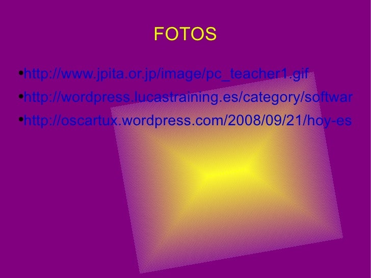 FOTOS <ul><li>http://www.jpita.or.jp/image/pc_teacher1.gif </li></ul><ul><li>http://wordpress.lucastraining.es/category/so...