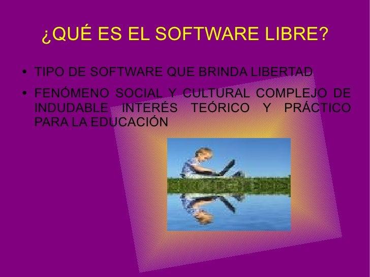 ¿ QUÉ  ES EL SOFTWARE LIBRE? <ul><li>TIPO DE SOFTWARE QUE BRINDA LIBERTAD </li></ul><ul><li>FENÓMENO SOCIAL Y CULTURAL COM...