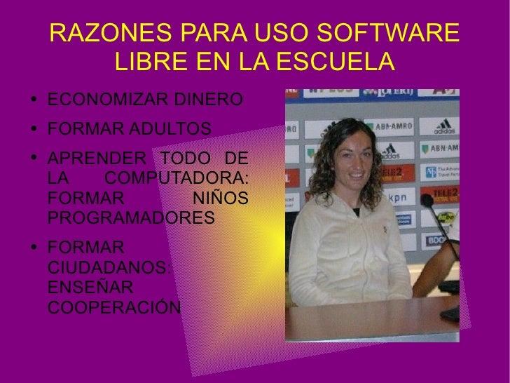 RAZONES PARA USO SOFTWARE LIBRE EN LA ESCUELA <ul><li>ECONOMIZAR DINERO </li></ul><ul><li>FORMAR ADULTOS  </li></ul><ul><l...