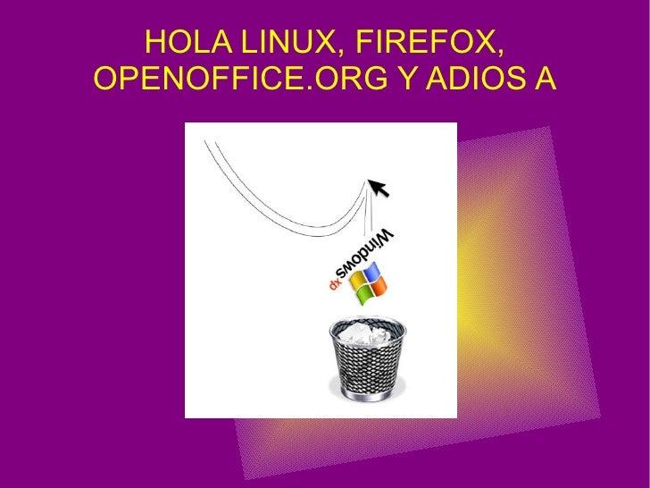 HOLA LINUX, FIREFOX, OPENOFFICE.ORG Y ADIOS A