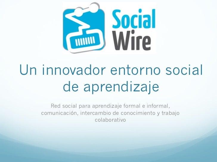 Un innovador entorno social      de aprendizaje      Red social para aprendizaje formal e informal,   comunicación, interc...