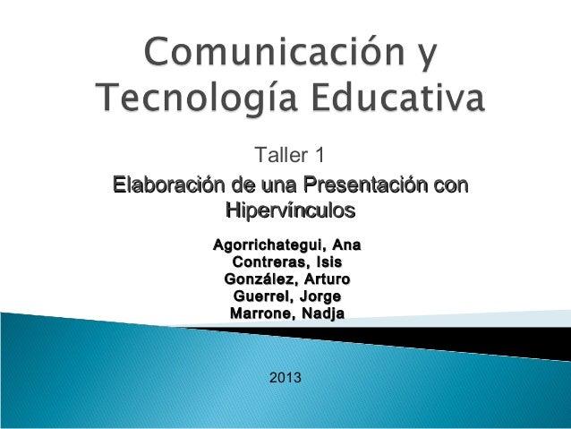Taller 1 Elaboración de una Presentación conElaboración de una Presentación con HipervínculosHipervínculos Agorrichategui,...