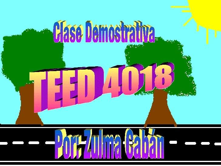 Clase Demostrativa TEED 4018 Por: Zulma Cabán