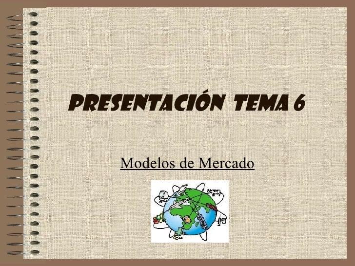 Presentación  Tema 6 Modelos de Mercado
