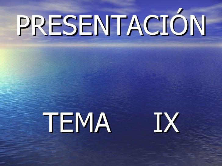 PRESENTACIÓN  TEMA  IX