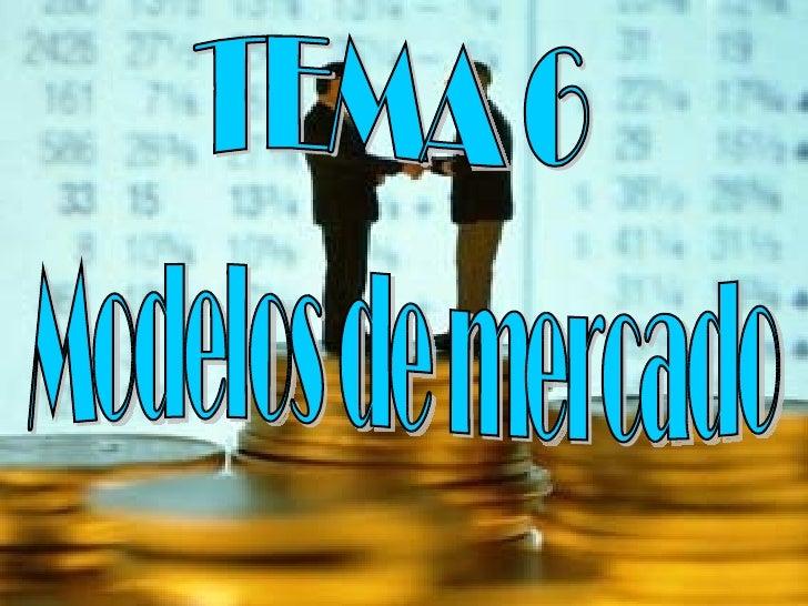 TEMA 6 Modelos de mercado