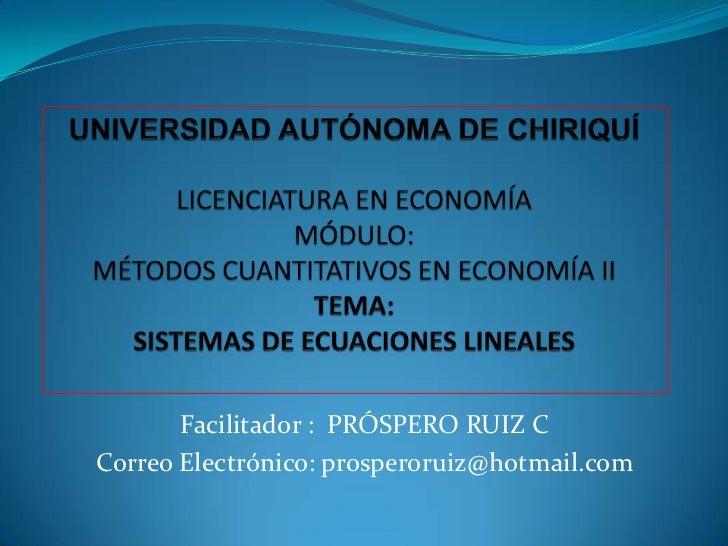 Facilitador : PRÓSPERO RUIZ CCorreo Electrónico: prosperoruiz@hotmail.com