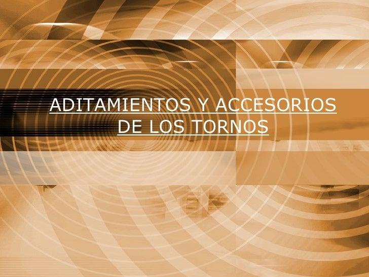 ADITAMIENTOS Y ACCESORIOS DE LOS TORNOS