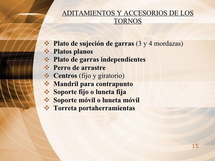 ADITAMIENTOS Y ACCESORIOS DE LOS TORNOS <ul><li>Plato de sujeción de garras  (3 y 4 mordazas) </li></ul><ul><li>Platos pla...