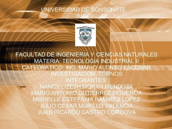 UNIVERSIDAD DE SONSONATE  (USO) FACULTAD DE INGENIERIA Y CIENCIAS NATURALES MATERIA: TECNOLOGIA INDUSTRIAL II CATEDRATICO:...
