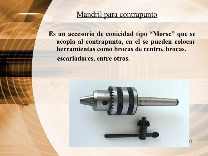 """Mandril para contrapunto <ul><li>Es un accesorio de conicidad tipo """"Morse"""" que se acopla al contrapunto, en el se pueden c..."""