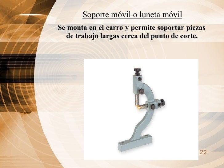 Soporte móvil o luneta móvil <ul><li>Se monta en el carro y permite soportar piezas de trabajo largas cerca del punto de c...