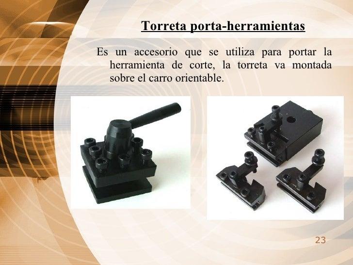 Torreta porta-herramientas <ul><li>Es un accesorio que se utiliza para portar la herramienta de corte, la torreta va monta...