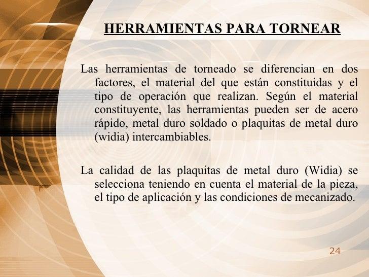 HERRAMIENTAS PARA TORNEAR <ul><li>Las herramientas de torneado se diferencian en dos factores, el material del que están c...