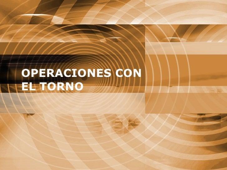 OPERACIONES CON EL TORNO