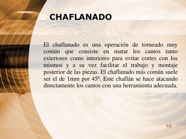 CHAFLANADO El chaflanado es una operación de torneado muy común que consiste en matar los cantos tanto exteriores como int...