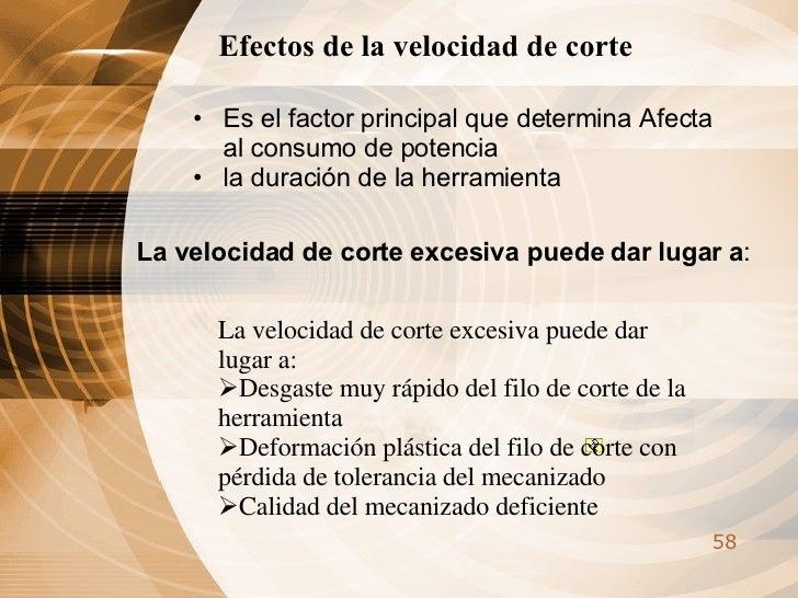 Efectos de la velocidad de corte  <ul><li>Es el factor principal que determina Afecta al consumo de potencia  </li></ul><u...